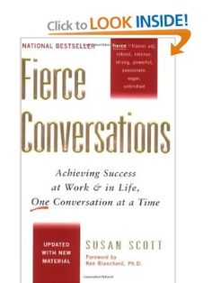 fierce conversations achieving success at work T his is a book review of susan scott's fierce conversations: achieving success at work & in life, one conversation at a time if you've ever felt the need to have an important conversation, but couldn't bring yourself to it, this book is for you author susan scott details the exact methods for the conversations we know will change.