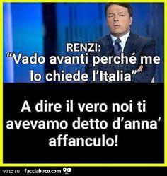 Renzi: vado avanti perché me lo chiede l'Italia. A dire il vero noi ti avevamo detto d'annà affanculo