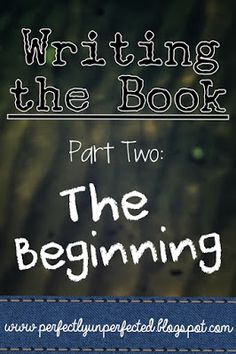 Writing the Book, Part Two: The Beginning | www.perfectlyunperfected.blogspot.com