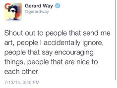 """I love you Gerard<3 and of course the rest of MCR. I respect that they all have lives, and I know it's not """"My Gerard Romance"""". There are four other people in that band, with feelings and opinions. Respect the whole band, not just the singer."""