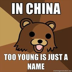 In China, Too Young is just a name #pedobear #meme