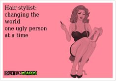 funny hair stylist ecards - Google Search