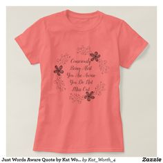 Just Words Aware Quote by Kat Worth T-Shirt #womenswear #womensclothing #quotes #Zazzle #floral #tshirts