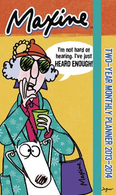 Buy Maxine 2013 2014 Pocket Planner online at Megacalendars Hallmark's fabulous fussbudget—a year of MAXINE™ is what you need to sharpen your sarcastic wit and embrace your inner grump! Cranky since 1986 MAXINE™ has made cynicism fun