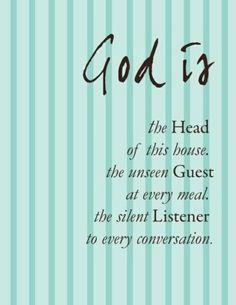 God is the head of this house, the unseen guest at every meal, the silent listener to every conversation. If you think about this every day it would change the way we live. Bible Quotes, Me Quotes, Bible Verses, Scriptures, Habit Quotes, Blessed Quotes, Biblical Quotes, Famous Quotes, Great Quotes