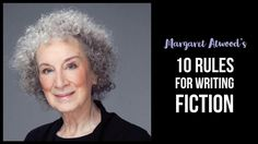 Margaret Atwood is well known for writing The Handmaid's Taleand Alias Grace.Here are her 10 rules for writing fiction.