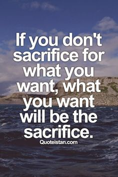 If you don't #sacrifice for what you want, what you want will be the sacrifice. #quote https://twitter.com/NeilVenketramen