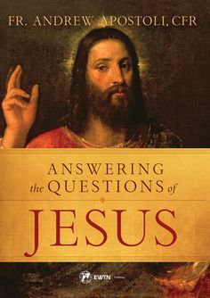 """With the kind permission of Sophia Institute Press, we're featuring an excerpt from """"Answering the Questions of Jesus,"""" a new book by Fr. Andrew Apostoli, CFR."""
