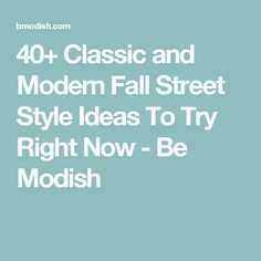 40+ Classic and Modern Fall Street Style Ideas To Try Right Now - Be Modish