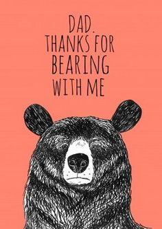 Bearing With Me|Father's Day Card Dad, Thanks For Bearing With Me. A great pun filled Father's Day card, for your beloved daddy.