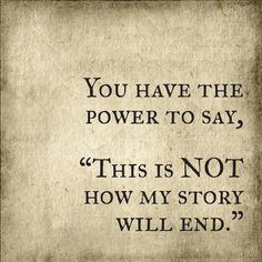 "You have the power to say ""This is not how my story will end"""