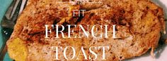 Fit breakfast french toast