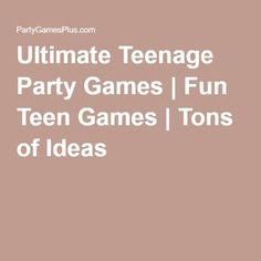 Ultimate Teenage Party Games | Fun Teen Games | Tons of Ideas
