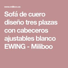 Sofá de cuero diseño tres plazas con cabeceros ajustables blanco EWING - Miliboo Sofas, Leather Couches, Cheap Furniture, Bed Heads, Home Design, White People, Couches, Canapes, Couch
