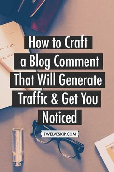 Blogging Tips | How to Blog | How to Craft a Blog Comment That Will Generate Traffic and Get You Noticed