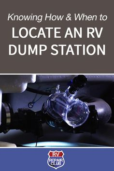 Locate a RV Dump Station & When to Dump Your Waste Water