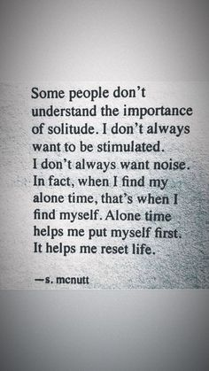Some people don't understand the importance of solitude. I don't always want to be stimulated. I don't always want nose. In fact when I find my alone time I myself. Alone time helps me put myself first. It helps me reset life. Missing Family Quotes, Love Quotes For Her, Cute Love Quotes, Quotes To Live By, Family Time Quotes, Time Quotes Life, Time Quotes Relationship, Alone Time Quotes, Mood Quotes