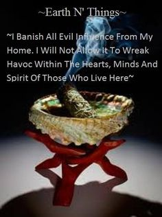 Sage cleansing ~ Earth N' Things ~ I banish all evil influence from my home. I will not allow it to wreak havoc within the hearts, minds and spirit of those who live here ~