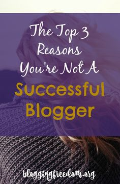 The top 3 reasons you're not a successful blogger
