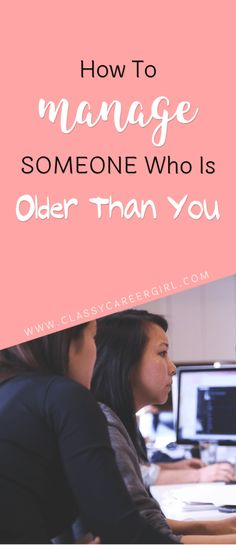 How To Manage Someone That Is Older Than You