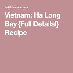 Vietnam: Ha Long Bay {Full Details!} Recipe