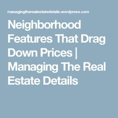 Neighborhood Features That Drag Down Prices   Managing The Real Estate Details