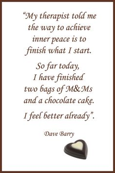 ...Well maybe not quite this much...but definitely need the theraputic benefits of chocolate.