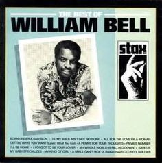 William Bell - The Best of.. Met William in the 1970's - lovely man!