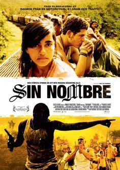Sin Nombre - Un triller lleno de realismo, tragedia y giros de trama; con temas subyacentes de la hermandad y la pobreza. (8.5/10)