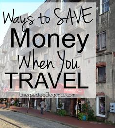 A few tips for SAVING Money When You Are Traveling