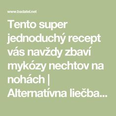 Tento super jednoduchý recept vás navždy zbaví mykózy nechtov na nohách | Alternatívna liečba | Strava a zdravie | Choroby | Prírodná medicína Natural Remedies, Health Fitness, Math Equations, Humor, Jar, Per Diem, Health, Anatomy, Natural Home Remedies