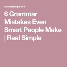 6 Grammar Mistakes Even Smart People Make   Real Simple