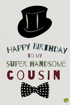 Happy Birthday to my super handsome cousin.