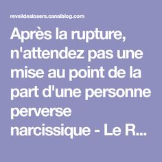 Après la rupture, n'attendez pas une mise au point de la part d'une personne perverse narcissique - Le Reveil des Losers