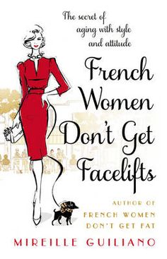French Women Don't Get Facelifts: Aging with Attitude (Paperback)