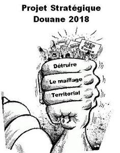 NON au Projet Stratégique Douane 2018 destructeur du maillage territorial
