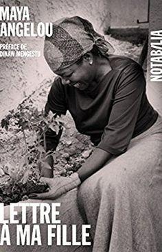 Amazon.fr - Lettre à ma fille - Maya Angelou, Dinaw Mengestu, Anne-Emmanuelle Robicquet - Livres