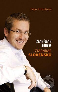 Martinus.sk > Knihy: Zmeňme seba, zmeníme Slovensko (Glosy) (Peter Krištofovič)