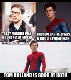 My older brother likes Maguire as spider-man, my older sister likes Garfield as spider-man, but I think Tom is spider-man