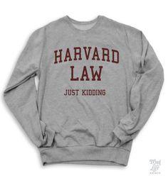 Harvard Law Just Kidding Sweater – Thug Life Shirts