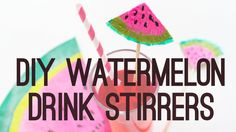 DIY WATER MELON DRINK STIRRERS! A CUTE WAY TO PERSONALISE YOUR ...