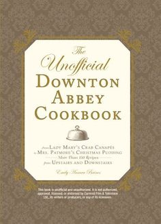 The Unofficial Downton Abbey Cookbook: From Lady Mary's Crab Canapes to Mrs. Patmore's Christmas Pudding - More Than 150 Recipes from Upstairs and Downstairs by Emily Ansara Baines, http://www.amazon.com/dp/1440538913/ref=cm_sw_r_pi_dp_GZEyqb0CWDW6M