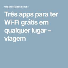 Três apps para ter Wi-Fi grátis em qualquer lugar – viagem