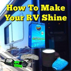 How To Make Your RV Shine: I just bought a 1995 Leisure Travel Van Wide body. I really like the van but the fiberglass needs a good cleaning and I would like to be able to make it