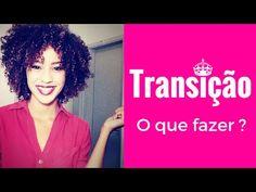 TRANSIÇÃO CAPILAR, O QUE FAZER? - YouTube