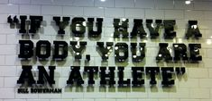 """One of my favorite quotes: """"If you have a body, you are an athlete"""" - Bill Bowerman, NIKE"""