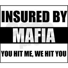 Insured By Mafia  -Hey it doesn't come with a Geiko but we'll get the papers get the papers #Mafia