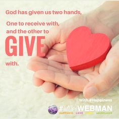 God has given us two hands, one to receive with, and the other to give with. #Happiness #IAMWEBMAN