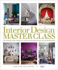 Poised To Become The Essential Book On Design Interior Master Class Collect Features 100 Essays By Americas Top Designers Each Of Whom Have Chosen
