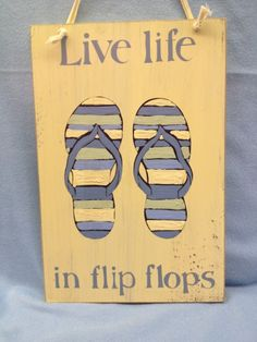 Flip Flop Plaque – Live Life in Flip Flops (Blue Color). - this would be a great way for me to use the flip flops we got as a wedding gift from Sue